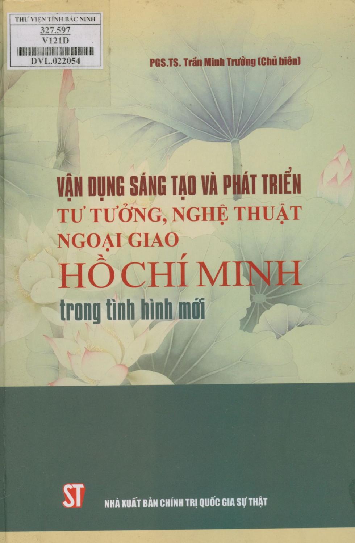 Vận dụng sáng tạo và phát triển tư tưởng, nghệ thuật ngoại giao Hồ Chí Minh trong tình hình mới